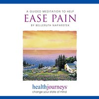 A Guided Meditation To Help Ease Pain - Belleruth Naparstek, Steven Mark Kohn