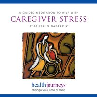 A Guided Meditation To Help With Caregiver Stress - Belleruth Naparstek, Steven Mark Kohn