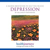 A Guided Meditation To Help You Relieve Depression - Belleruth Naparstek, Steven Mark Kohn
