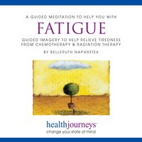 A Guided Meditation To Help You With Fatigue - Belleruth Naparstek, Steven Mark Kohn
