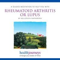 A Guided Meditation To Help You With Rheumatoid Arthritis Or Lupus - Belleruth Naparstek, Steven Mark Kohn