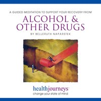 A Guided Meditation To Support Your Recovery From Alcohol & Other Drugs - Belleruth Naparstek, Steven Mark Kohn