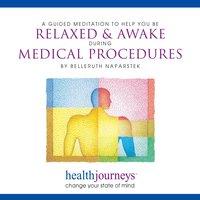 A Meditation To Help You Be Relaxed & Awake during Medical Procedures - Belleruth Naparstek, Steven Mark Kohn