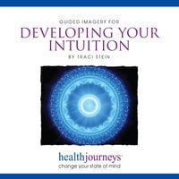 Guided Imagery For Developing Your Intuition - Traci Stein, Steven Mark Kohn