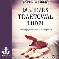 Jak Jezus traktował ludzi - Morris L. Venden