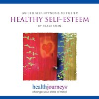 Guided Self-Hypnosis To Foster Healthy Self-Esteem - Traci Stein, Steven Mark Kohn