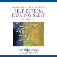 Guided Self-Hypnosis To Foster Self-Esteem during Sleep - Traci Stein, Steven Mark Kohn
