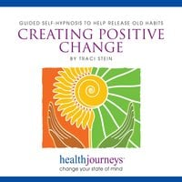 Guided Self-Hypnosis To Help Release Old Habits, Creating Positive Change - Traci Stein, Steven Mark Kohn
