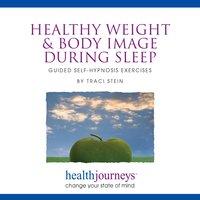 Healthy Weight & Body Image during Sleep - Traci Stein, Steven Mark Kohn