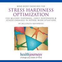 Mind-Body Exercises For Stress Hardiness Optimization - Belleruth Naparstek, Steven Mark Kohn