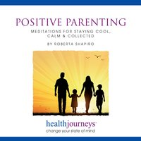 Positive Parenting - Steven Mark Kohn, Roberta Shapiro