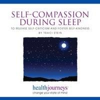 Self-Compassion during Sleep - Traci Stein