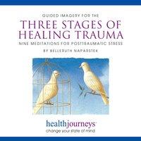 Three Stage of Healing Trauma - Belleruth Naparstek