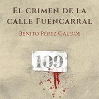 El crimen de la calle Fuencarral - Benito Pérez Galdós