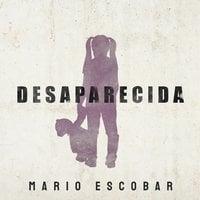 Desaparecida - Mario Escobar