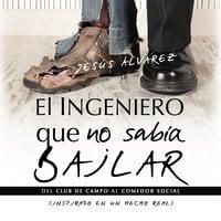 El ingeniero que no sabía bailar - Jesús Álvarez