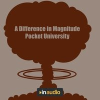 A Difference in Magnitude: The World's First Nuclear Attacks As Chronicled by 1945 and 1946 Documents and Recordings - Pocket University