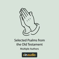 Selected Psalms & Parables: 46 Psalms and 28 Parables Directly from the Holy Bible - Multiple Authors