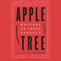 Apple, Tree: Writers on Their Parents - Various Authors