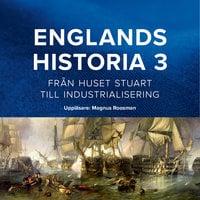 Englands historia, 3. Från huset Stuart till industrialisering - Dick Harrison