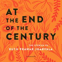 At the End of the Century - Ruth Prawer Jhabvala