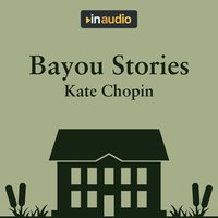 Bayou Stories - Kate Chopin