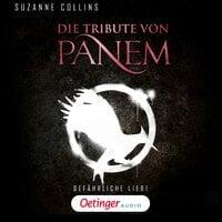 Die Tribute von Panem: Gefährliche Liebe - Suzanne Collins