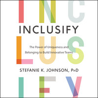Inclusify: The Power of Uniqueness and Belonging to Build Innovative Teams - Stefanie K. Johnson