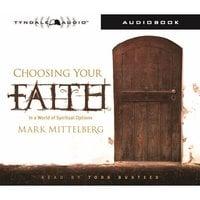 Choosing Your Faith: In a World of Spiritual Option - Mark Mittelberg