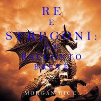 Re e Stregoni: Un Racconto Breve - Morgan Rice