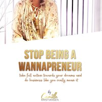 """Stop being a """"wannapreneur""""! Take full action towards your dreams and do business like you really mean it - Camilla Kristiansen"""