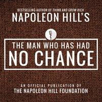 The Man Who Has Had No Chance - Napoleon Hill