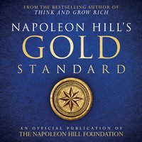 Napoleon Hill's Gold Standard: A source of riches that you can take to the bank! - Napoleon Hill