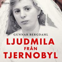 Ljudmila från Tjernobyl - Gunnar Bergdahl