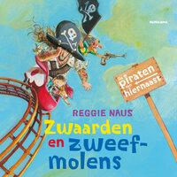 De piraten van hiernaast: Zwaarden en zweefmolens - Reggie Naus