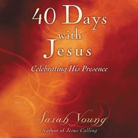 40 Days With Jesus: Celebrating His Presence - Sarah Young