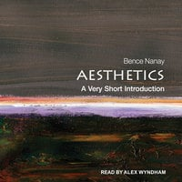 Aesthetics: A Very Short Introduction - Bence Nanay