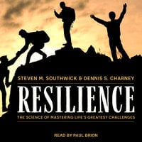 Resilience: The Science of Mastering Life's Greatest Challenges - Dennis S. Charney, Steven M. Southwick