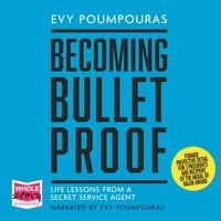 Becoming Bulletproof: Lessons in fearlessness from a former Secret Service Agent - Evy Poumpouras