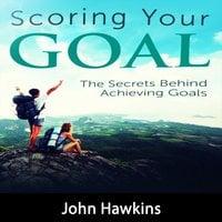 Scoring Your Goal - John Hawkins