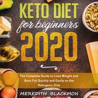 Keto Diet for Beginners 2020: The Complete Guide to Lose Weight and Burn Fat Quickly and Easily on the Ketogenic Diet - Meredith Blackmon