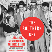 The Southern Key: Class, Race, and Radicalism in the 1930s and 1940s - Michael Goldfield