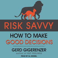 Risk Savvy: How to Make Good Decisions - Gerd Gigerenzer