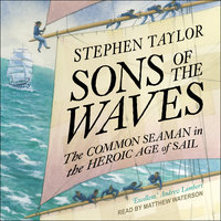 Sons of the Waves: The Common Seaman in the Heroic Age of Sail - Stephen Taylor