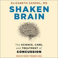 Shaken Brain: The Science, Care, and Treatment of Concussion - Elizabeth Sandel