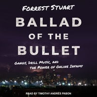 Ballad of the Bullet: Gangs, Drill Music, and the Power of Online Infamy - Forrest Stuart