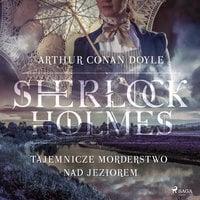 Tajemnicze morderstwo nad jeziorem - Arthur Conan Doyle