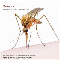Mosquito: The Story of Man's Deadliest Foe - Michael D'Antonio, Andrew Spielman