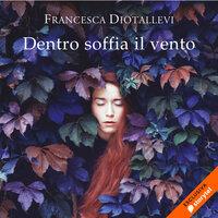 Dentro soffia il vento - Francesca Diotallevi