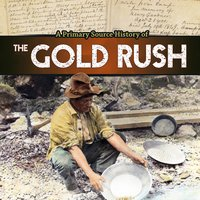 A Primary Source History of the Gold Rush - John Micklos